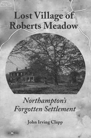 Book Reading & Author's Signing - Lost Village of Robert's Meadow by John Clapp @ Leeds Elementary School Music Room | Northampton | Massachusetts | United States